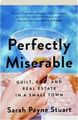 PERFECTLY MISERABLE: Guilt, God, and Real Estate in a Small Town