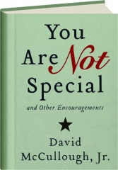 YOU ARE NOT SPECIAL...AND OTHER ENCOURAGEMENTS