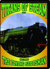 TITANS OF STEAM: Including the Flying Scotsman