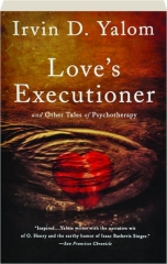 LOVE'S EXECUTIONER: And Other Tales of Psychotherapy