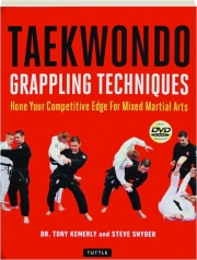 TAEKWONDO GRAPPLING TECHNIQUES: Hone Your Competitive Edge for Mixed Martial Arts