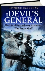 "THE DEVIL'S GENERAL: The Life of Hyazinth von Strachwitz, ""The Panzer Graf."""