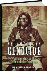 AN AMERICAN GENOCIDE: The United States and the California Indian Catastrophe
