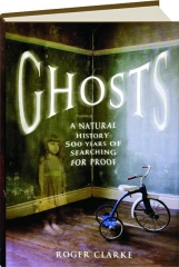 GHOSTS: A Natural History--500 Years of Searching for Proof