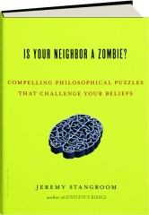 IS YOUR NEIGHBOR A ZOMBIE? Compelling Philosophical Puzzles That Challenge Your Beliefs