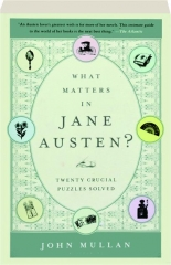 WHAT MATTERS IN JANE AUSTEN? Twenty Crucial Puzzles Solved