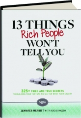 13 THINGS RICH PEOPLE WON'T TELL YOU: 325+ Tried and True Secrets to Building Your Fortune No Matter What Your Salary
