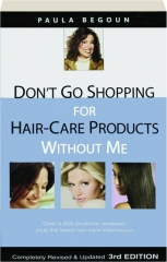 DON'T GO SHOPPING FOR HAIR-CARE PRODUCTS WITHOUT ME, REVISED 3RD EDITION