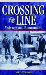 CROSSING THE LINE: Mobsters and Rumrunners