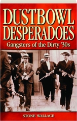 DUSTBOWL DESPERADOES: Gangsters of the Dirty '30s