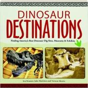 DINOSAUR DESTINATIONS: Finding America's Best Dinosaur Dig Sites, Museums & Exhibits