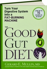 THE GOOD GUT DIET: Turn Your Digestive System into a Fat-Burning Machine