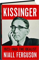 KISSINGER, 1923-1968: The Idealist