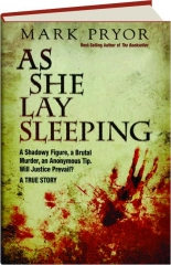 AS SHE LAY SLEEPING: A Shadowy Fugure, a Brutal Murder, an Anonymous Tip--Will Justice Prevail?