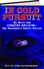 IN COLD PURSUIT: My Hunt for Timothy Krajcir--The Notorious Serial Killer