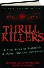 THRILL KILLERS: A True Story of Innocence & Murder Without Conscience
