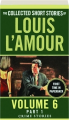 THE COLLECTED SHORT STORIES OF LOUIS L'AMOUR, VOLUME 6 Part 1: Crime Stories