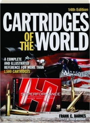 CARTRIDGES OF THE WORLD, 14TH EDITION: A Complete and Illustrated Reference for More Than 1,500 Cartridges