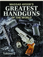 MASSAD AYOOB'S GREATEST HANDGUNS OF THE WORLD, VOLUME 2