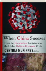 WHEN CHINA SNEEZES: From the Coronavirus Lockdown to the Global  Politico-Economic Crisis - HamiltonBook.com