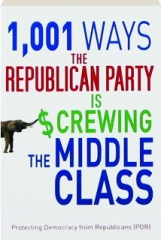 1,001 WAYS THE REPUBLICAN PARTY IS SCREWING THE MIDDLE CLASS