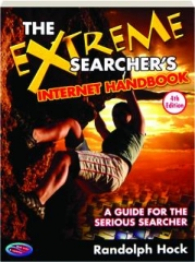 THE EXTREME SEARCHER'S INTERNET HANDBOOK, 4TH EDITION: A Guide for the Serious Searcher