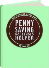 PENNY SAVING HOUSEHOLD HELPER: Five Hundred Little Ways to Save Big