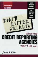 DIRTY LITTLE SECRETS, 2ND EDITION: What the Credit Reporting Agencies Won't Tell You