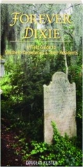 FOREVER DIXIE: A Field Guide to Southern Cemeteries & Their Residents