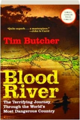 BLOOD RIVER: A Terrifying Journey Through the World's Most Dangerous Country