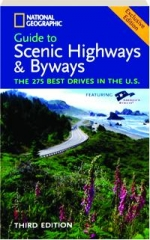 NATIONAL GEOGRAPHIC GUIDE TO SCENIC HIGHWAYS & BYWAYS, THIRD EDITION