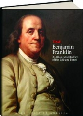 <I>TIME</I>--BENJAMIN FRANKLIN: An Illustrated History of His Life and Times