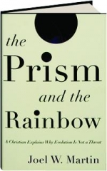 THE PRISM AND THE RAINBOW: A Christian Explains Why Evolution Is Not a Threat