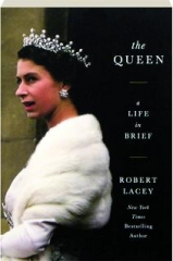 THE QUEEN: A Life in Brief