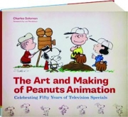 THE ART AND MAKING OF <I>PEANUTS</I> ANIMATION: Celebrating Fifty Years of Television Specials