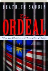 THE ORDEAL: My Ten Years in a Malaysian Prison