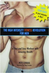 THE HIGH INTENSITY FITNESS REVOLUTION FOR MEN: A Fast and Easy Workout with Amazing Results