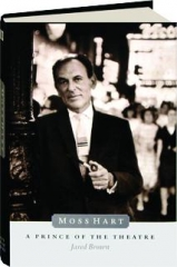 MOSS HART: A Prince of the Theatre