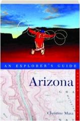 ARIZONA, SECOND EDITION: An Explorer's Guide