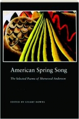 AMERICAN SPRING SONG: The Selected Poems of Sherwood Anderson