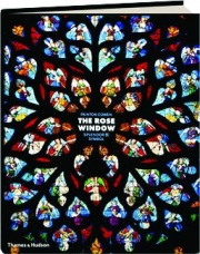 THE ROSE WINDOW: Splendor and Symbol