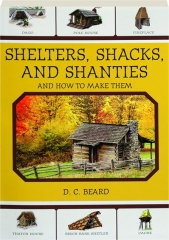 SHELTERS, SHACKS, AND SHANTIES AND HOW TO MAKE THEM