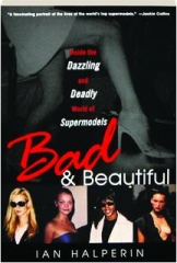 BAD & BEAUTIFUL: Inside the Dazzling and Deadly World of Supermodels