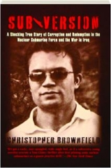SUBVERSION: A Shocking True Story of Corruption and Redemption in the Nuclear Submarine Force and the War in Iraq