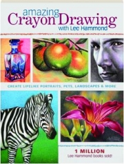 AMAZING CRAYON DRAWING WITH LEE HAMMOND: Create Lifelike Portraits, Pets, Landscapes & More
