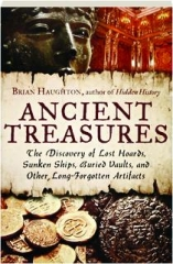 ANCIENT TREASURES: The Discovery of Lost Hoards, Sunken Ships, Buried Vaults, and Other Long-Forgotten Artifacts