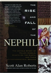 THE RISE AND FALL OF THE NEPHILIM: The Untold Story of Fallen Angels, Giants on the Earth, and Their Extraterrestrial Origins