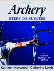 ARCHERY, THIRD EDITION: Steps to Success
