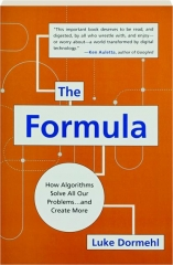 THE FORMULA: How Algorithms Solve All Our Problems...and Create More