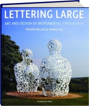 LETTERING LARGE: Art and Design of Monumental Typography